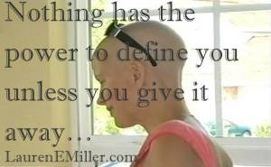 nothing has the power to define you unless you give it away